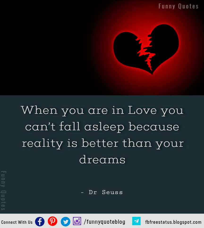 When you are in Love you can't fall asleep because reality is better than your dreams - Dr Seuss Hopeless Quote