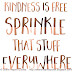 Kindness is free... Sprinkle that stuff everywhere...