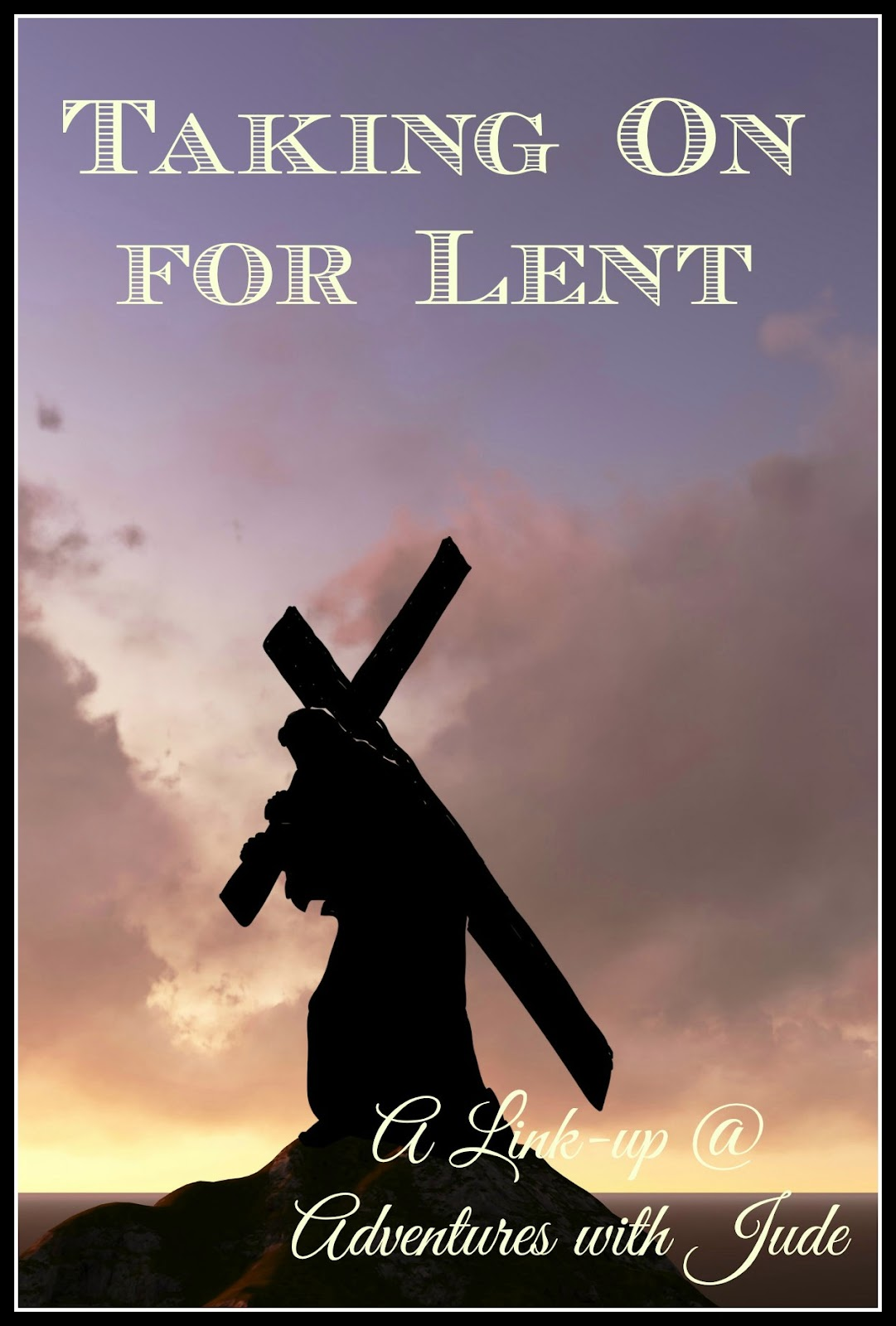 Taking on for Lent - A Linkup
