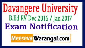 Davangere University B.Ed RV Dec 2016 / Jan 2017 Exam Notification