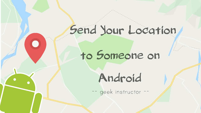 Send your location to someone on Android