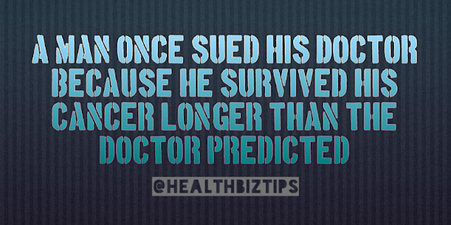 A man once sued his doctor because he survived his cancer longer than the doctor predicted.