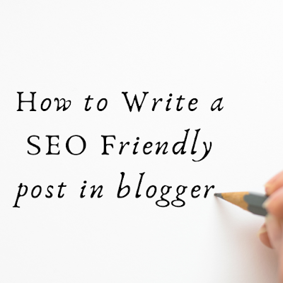 How to write a seo friendly post in blogger