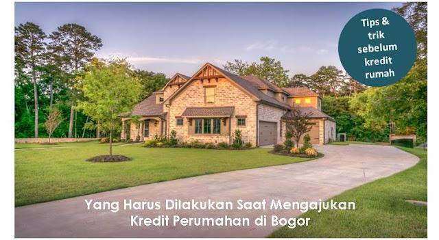 Yang Harus Dilakukan Saat Mengajukan Kredit Perumahan di Bogor - Blog Mas Hendra