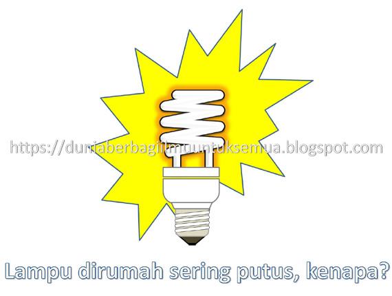 Masalah lampu dirumah sering putus disebabkan oleh berbagai faktor Penyebab Lampu di rumah sering Putus, dan cara mengatasinya