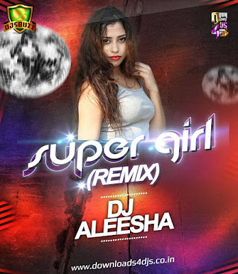 Super Girl From China - DJ Aleesha Remix
