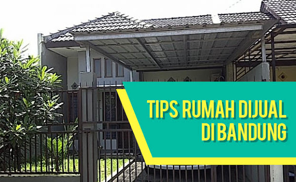 Tips Rumah Dijual di Bandung