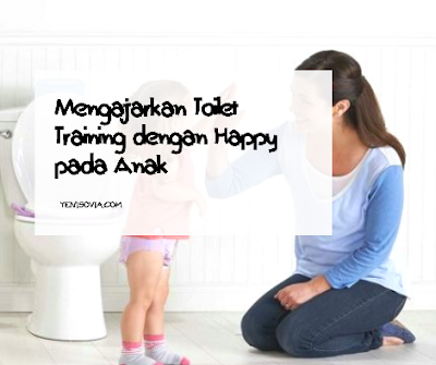 mengajarkan toilet training dengan happy pada anak