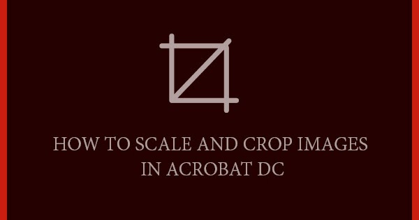 DesignEasy: How to Scale and Crop Images in Acrobat DC (Video) Acrobat