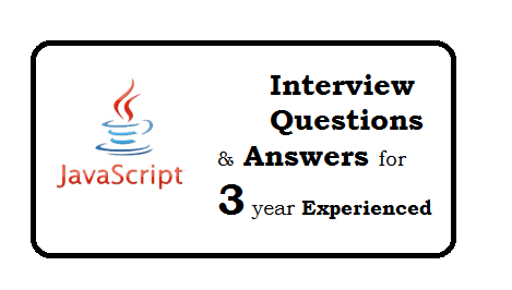 Javascript Interview Questions And Answers for 3 year experienced