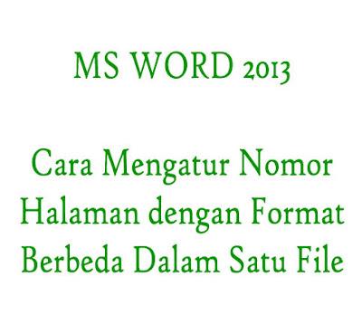 Cara Mengatur Nomor Halaman Agar Format Beda Pada Microsoft Office Word 2013
