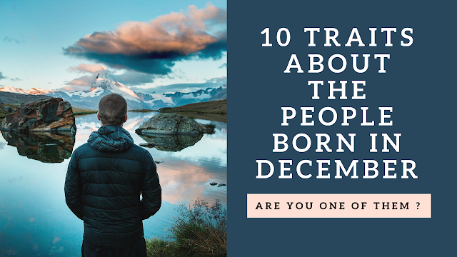 10 Unbelievable Traits About The People Born In December