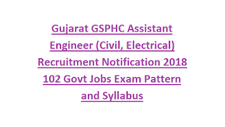 Gujarat GSPHC Assistant Engineer (Civil, Electrical) Recruitment Notification 2018 102 Govt Jobs Exam Pattern and Syllabus