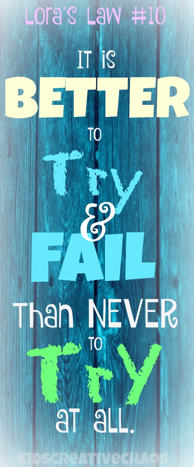 It is Better to Try and Fail Than Never to Try at all quote: Lora's Law #10