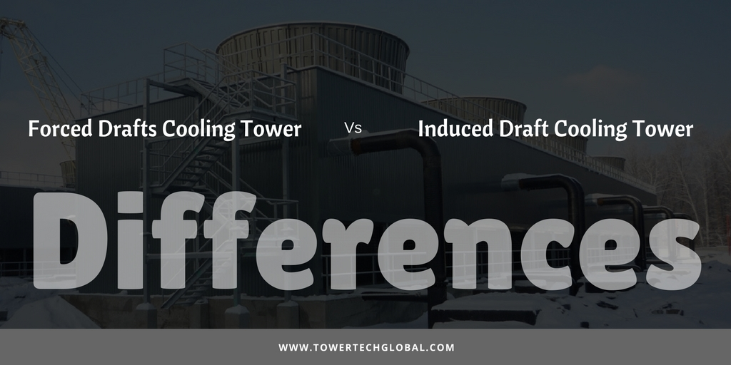 Difference between Forced Drafts vs  Induced Draft Cooling