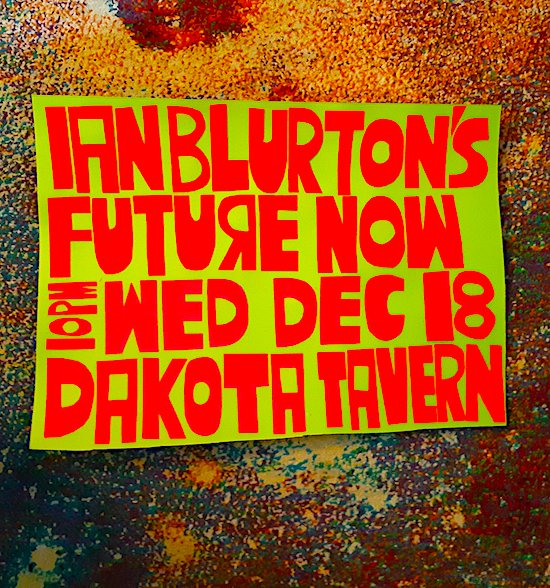 Ian Blurton's Future Now @ Dakota Tavern, Dec 18