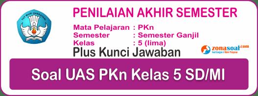 Soal UAS PAS PKn Kelas 5 Semester 1 Lengkap Kunci Jawaban