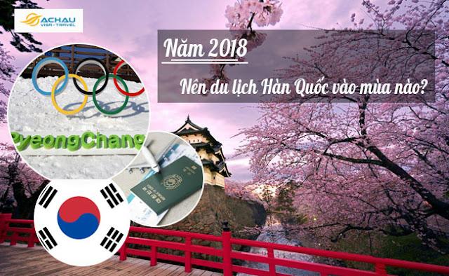 Nên đi du lịch Hàn Quốc vào thời điểm nào trong năm 2018?
