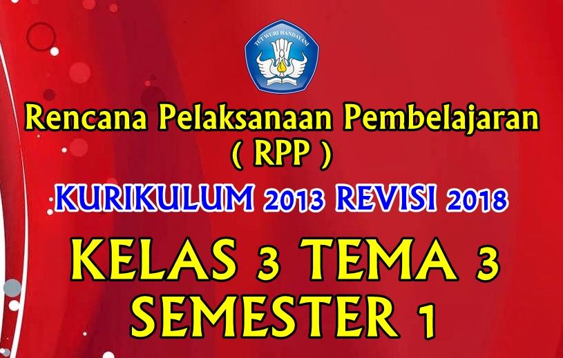 Rpp Kelas 3 Tema 3 Sd Mi Kurikulum 2013 Revisi 2018 Datadikdasmen