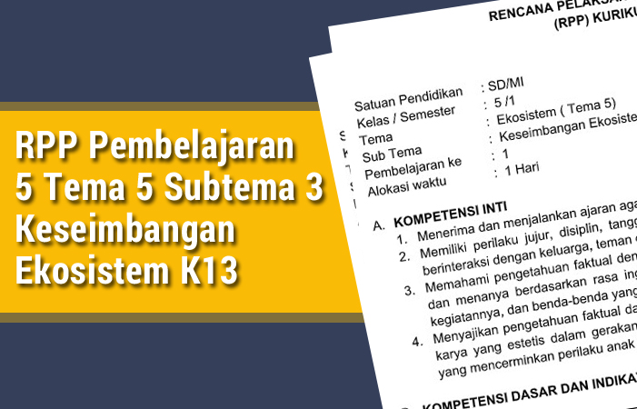 RPP K13 Pembelajaran 5 Tema 5 Subtema 3 Keseimbangan Ekosistem