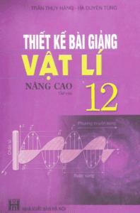 Thiết Kế Bài Giảng Vật Lí 12 Nâng Cao Tập 2