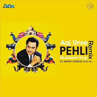 Aaj Unse Pehli Mulakaat Hogi - (Remix) - DJ Aman Jaiswal & DJ AJ
