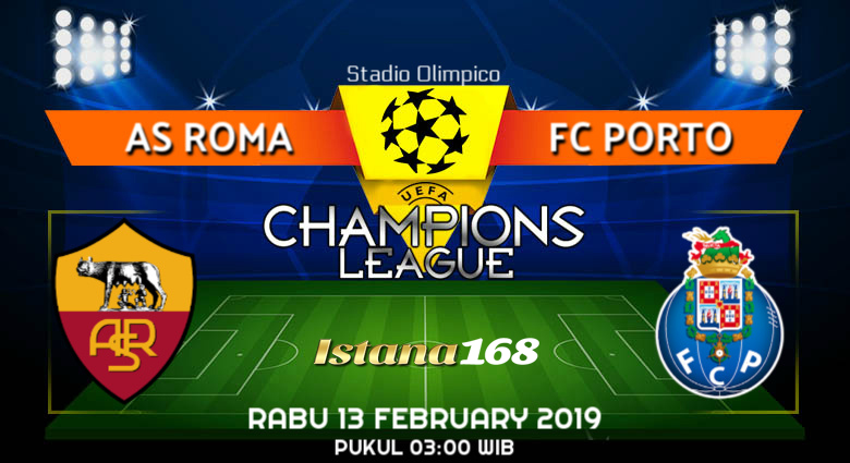 Prediksi AS Roma vs FC Porto 13 February 2019