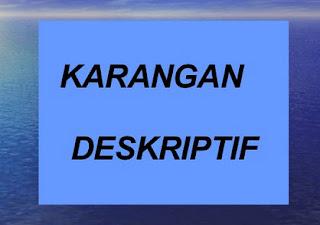 Di artikel kali ini saya akan menguraikan mengenai  Teks Deskripsi : Pengertian,Tujuan, Jenis, Ciri, Struktur Isi, Kaidah Kebahasaan Dan Rujukan Teks Deskripsi
