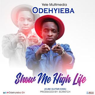 Odehyieba - Show me Highlife (Kumi Guitar Diss) (Prod. By Scratch)