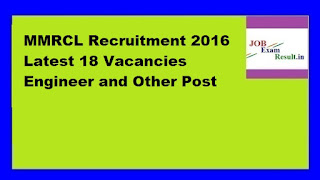 MMRCL Recruitment 2016 Latest 18 Vacancies Engineer and Other Post