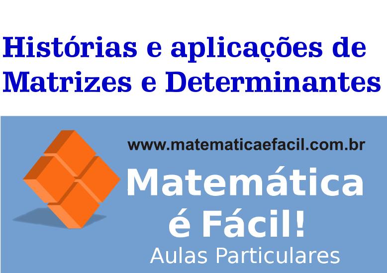 Histórias e aplicações de Matrizes e Determinantes