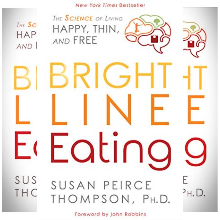 Susan Peirce Thompson's Book: Bright Line Eating - How to Lose Excess Weight and Sustain It - The Psychology of Eating - Foreword by John Robbins