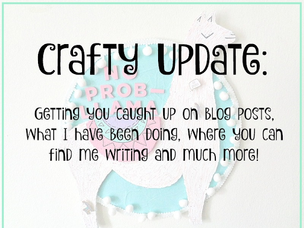 Crafty Update: Getting you caught up on blog posts, what I have been doing, and much more!
