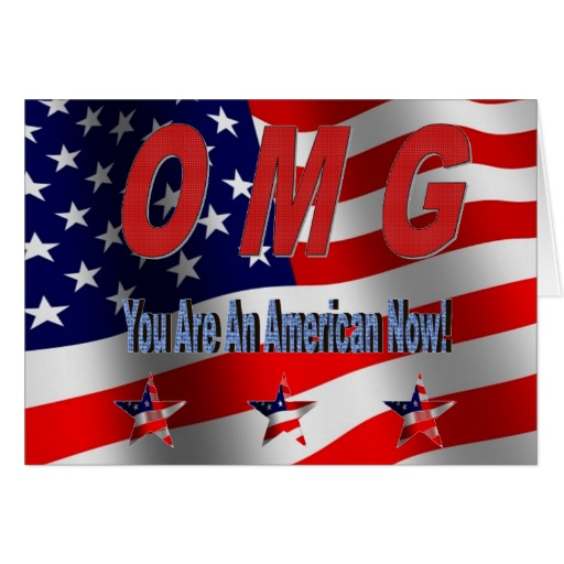 greetings card showing the American flag over which is the slogan OMG you are an American Now with three stars made up of miniature flags, stars and stripes.