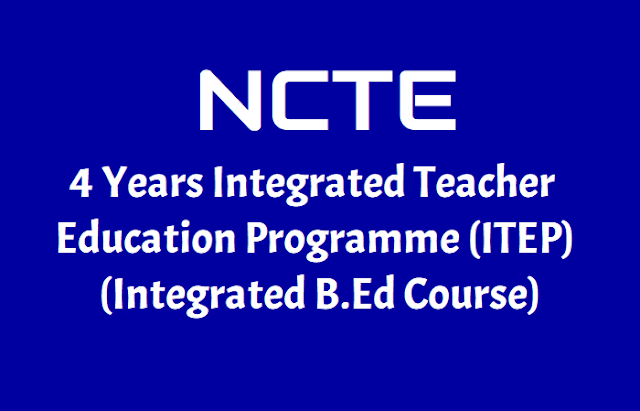 ncte has launched 4 years integrated teacher education programme (itep) 2019,ncte itep course,4 year integrated b.ed course,4 years degree with teacher training programme