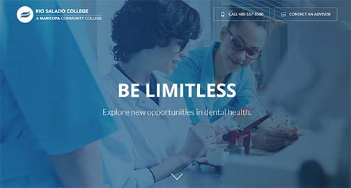 Alt text: Snapshot from Rio Salado Dental program page.  Image of dental professionals at work.  Text: Be Limitless.  Explore new opportunities in dental health.  Call 480-517-8580.  Contact an Advisor.  Rio Salado College logo.
