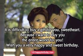 Happy Birthday Wishes And Quotes For the Love Ones: it difficult to buy a gift you, sweetheart,