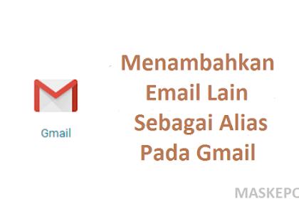 Menambahkan Email Lain Sebagai Alias Pada Gmail