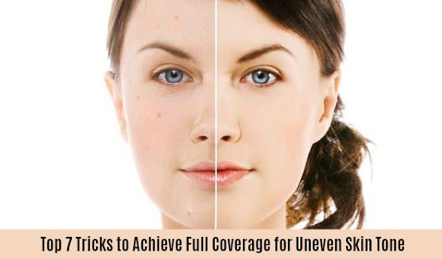 Top 7 Tricks to Achieve Full Coverage for Uneven Skin Tone