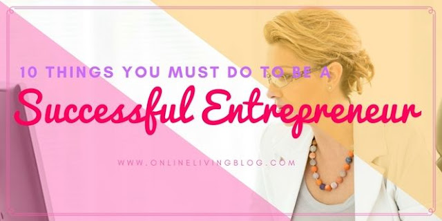 10 Things You Must Do To Be A Successful Entrepreneur