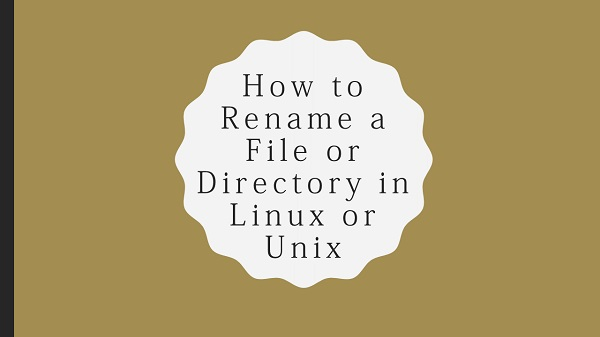 How to Rename a File or Directory in Linux or Unix