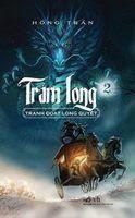 Trảm Long Tập 2: Tranh Đoạt Long Quyết - Hồng Trần