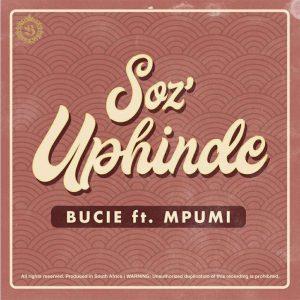 Bucie Feat. Mpumi - Soz'Uphinde