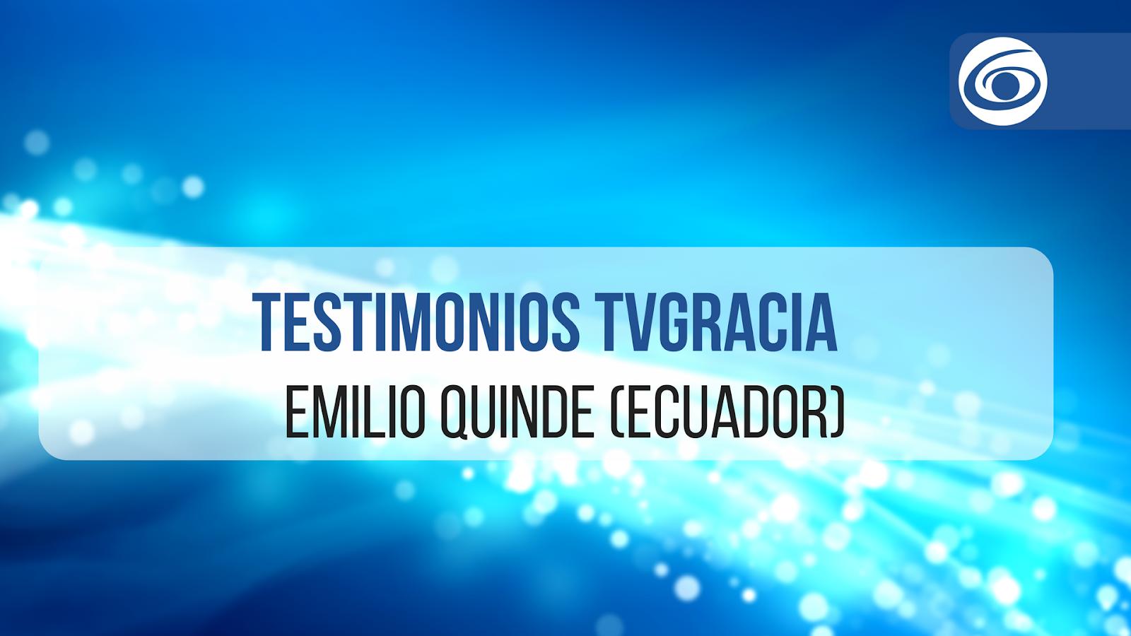 Testimonios TVGracia Emilio Quinde Ecuador