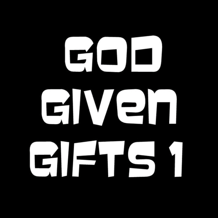 GOD GIVEN GIFTS 1