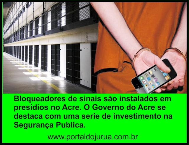 São instalados bloqueadores de sinais em presídios na capital Acre; Objetivo de evitar comunicação entre organizações Criminosas