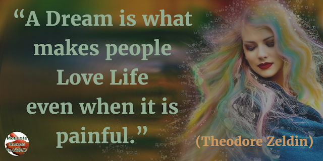"Quotes On Life And Love: ""A dream is what makes people love life even when it is painful."" - Theodore Zeldin"