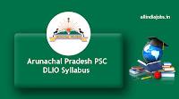 Arunachal Pradesh PSC DLIO Syllabus