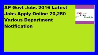 AP Govt Jobs 2016 Latest Jobs Apply Online 20,250 Various Department Notification