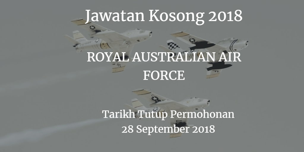Jawatan Kosong ROYAL AUSTRALIAN AIR FORCE 28 September 2018